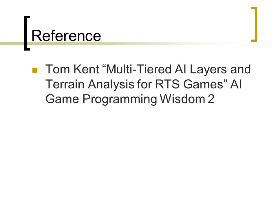 Reference Tom Kent Multi-Tiered AI Layers and Terrain Analysis for RTS Games AI Game Programming Wisdom 2