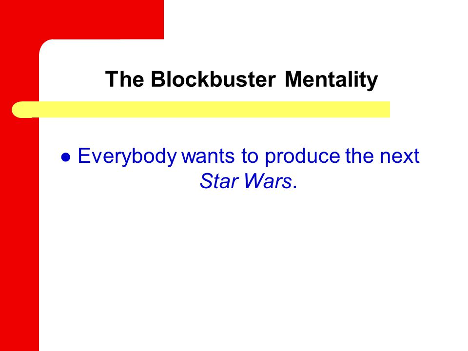 The Blockbuster Mentality Everybody wants to produce the next Star Wars.