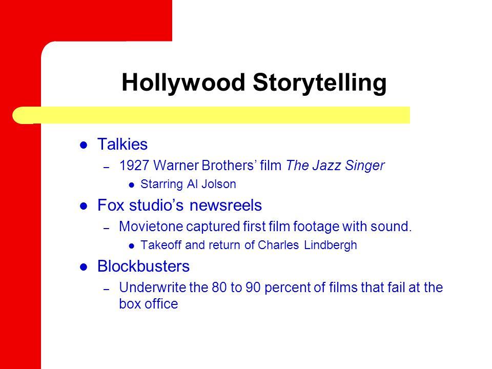 Hollywood Storytelling Talkies – 1927 Warner Brothers' film The Jazz Singer Starring Al Jolson Fox studio's newsreels – Movietone captured first film footage with sound.