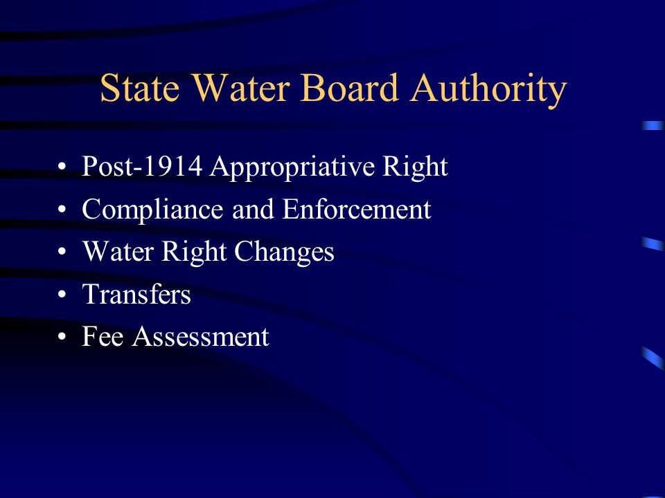 State Water Board Authority Post-1914 Appropriative Right Compliance and Enforcement Water Right Changes Transfers Fee Assessment