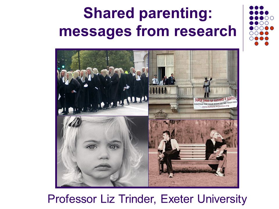 Shared parenting: messages from research Professor Liz Trinder, Exeter University