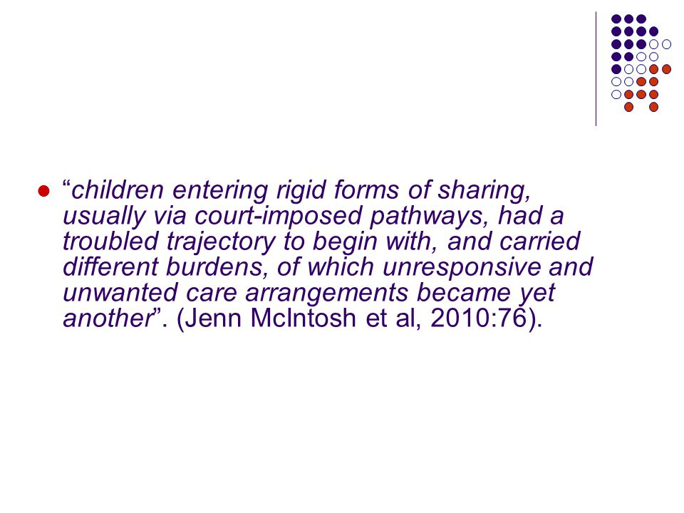 children entering rigid forms of sharing, usually via court-imposed pathways, had a troubled trajectory to begin with, and carried different burdens, of which unresponsive and unwanted care arrangements became yet another .