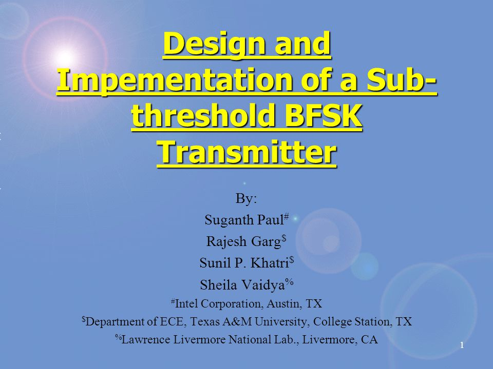 1 Design and Impementation of a Sub- threshold BFSK Transmitter By: Suganth Paul # Rajesh Garg $ Sunil P.
