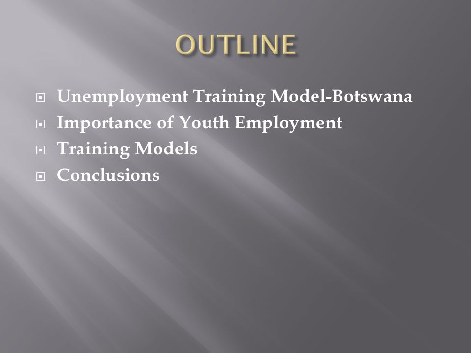  Unemployment Training Model-Botswana  Importance of Youth Employment  Training Models  Conclusions