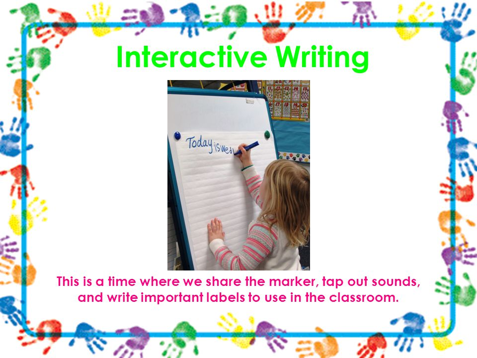 Interactive Writing This is a time where we share the marker, tap out sounds, and write important labels to use in the classroom.
