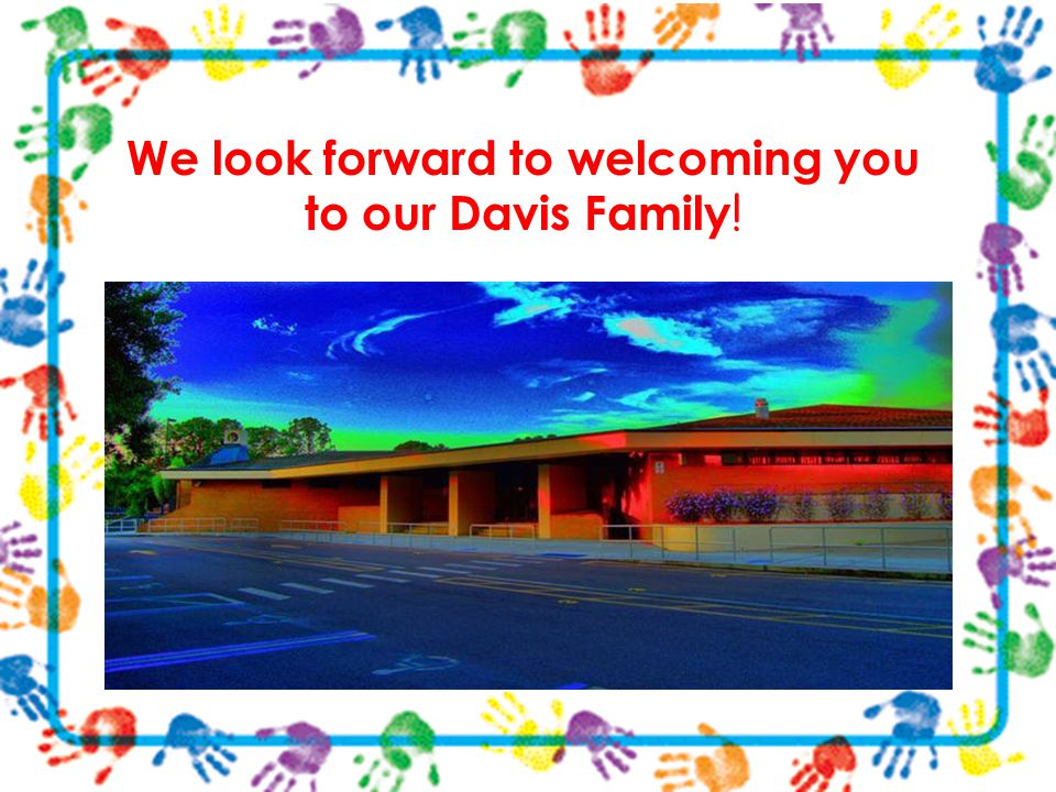 We look forward to welcoming you to our Davis Family !