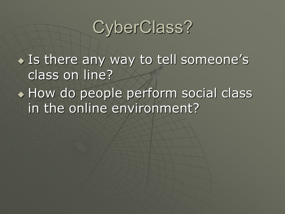 CyberClass.  Is there any way to tell someone's class on line.