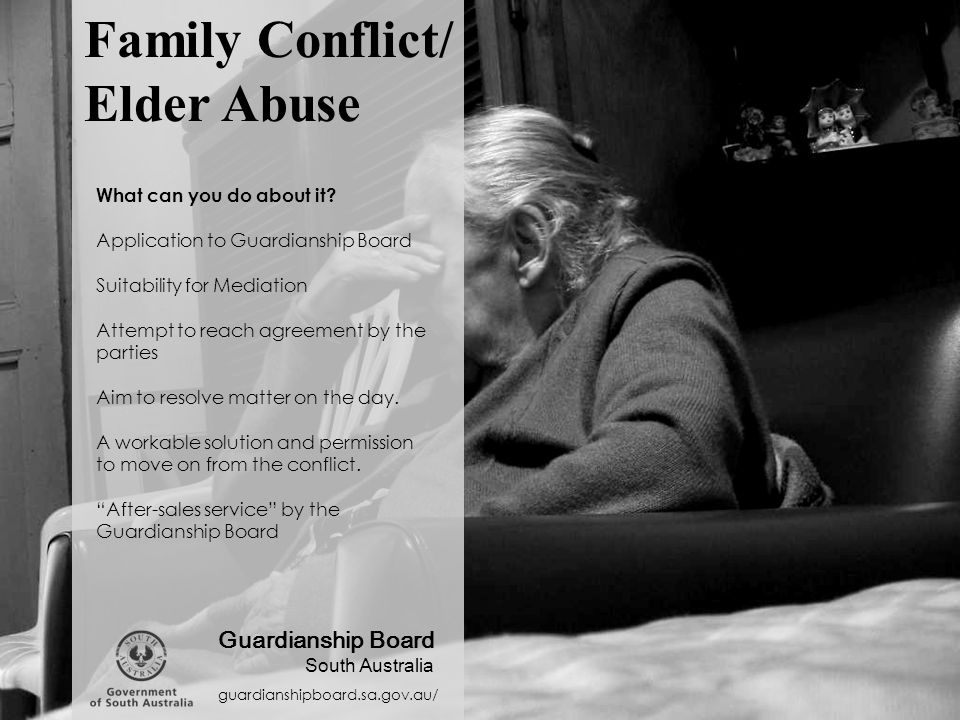 Family Conflict/ Elder Abuse guardianshipboard.sa.gov.au/ Guardianship Board South Australia What can you do about it.