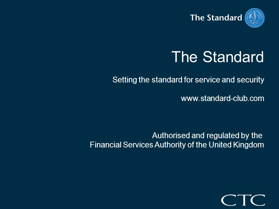 The Standard Setting the standard for service and security www.standard-club.com Authorised and regulated by the Financial Services Authority of the United Kingdom
