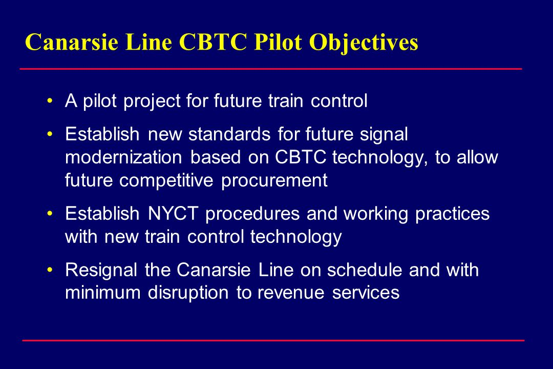 Proposed Matra System NYCT system is based on Paris Meteor Line with some key differences: –Meteor is unmanned, NYCT will have Train Operators and Conductors –Radio links between train and wayside instead of inductive loops –Meteor was a green field start, NYCT involves major changes to existing rules and procedures –Canarsie Line services must continue during CBTC construction, test and cutover
