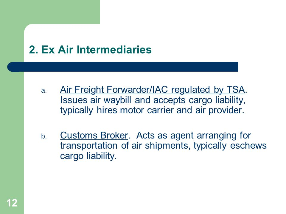 12 2. Ex Air Intermediaries a. Air Freight Forwarder/IAC regulated by TSA.