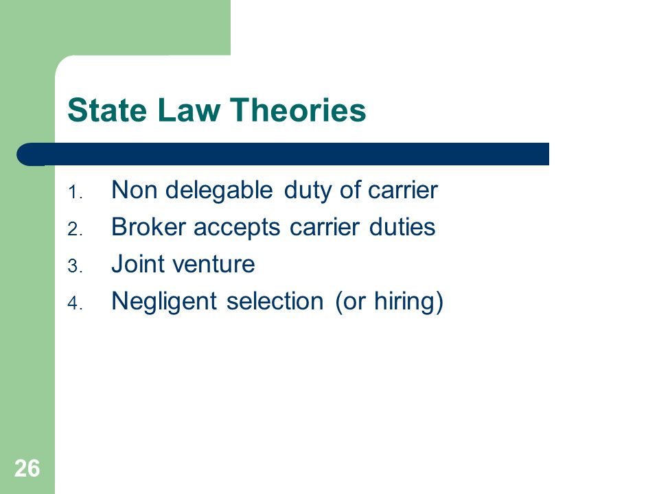 26 State Law Theories 1. Non delegable duty of carrier 2.