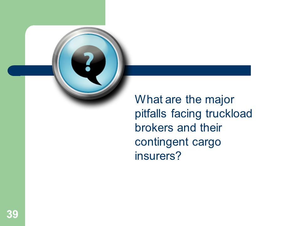39 What are the major pitfalls facing truckload brokers and their contingent cargo insurers