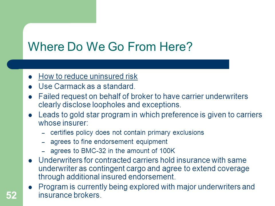 52 Where Do We Go From Here. How to reduce uninsured risk Use Carmack as a standard.
