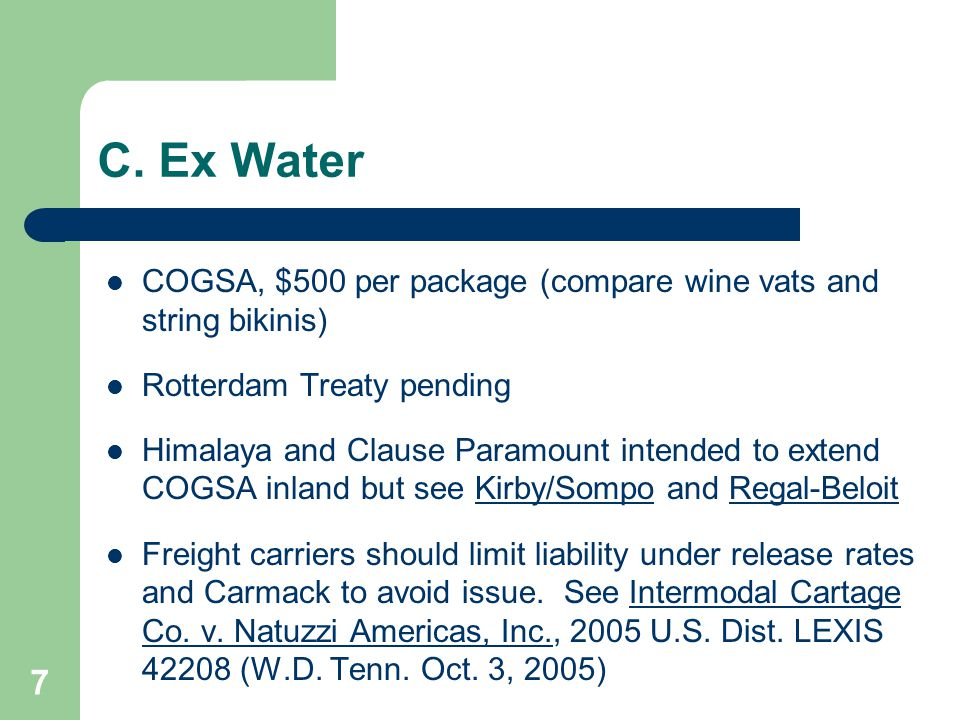 7 C. Ex Water COGSA, $500 per package (compare wine vats and string bikinis) Rotterdam Treaty pending Himalaya and Clause Paramount intended to extend
