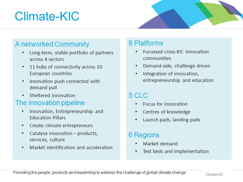Climate-KIC 8 Platforms Focussed cross-KIC innovation communities Demand-side, challenge driven Integration of innovation, entrepreneurship and educat