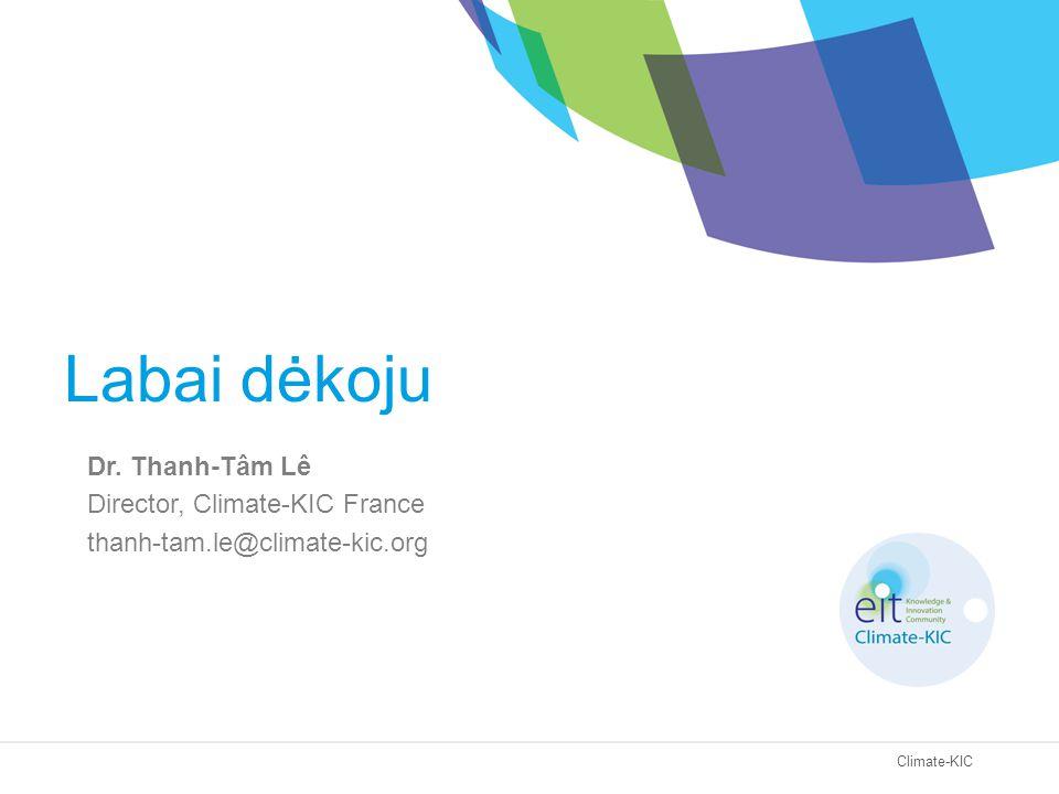 Climate-KIC Labai dėkoju Dr. Thanh-Tâm Lê Director, Climate-KIC France thanh-tam.le@climate-kic.org