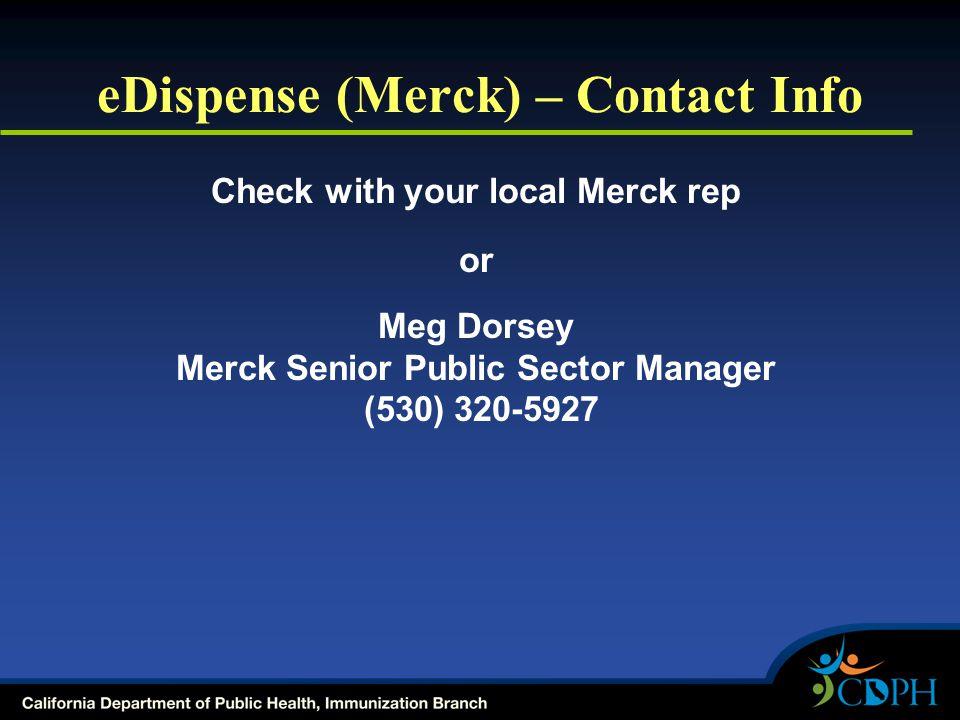 eDispense (Merck) – Contact Info Check with your local Merck rep or Meg Dorsey Merck Senior Public Sector Manager (530) 320-5927