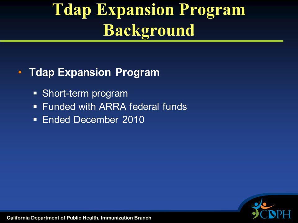 Tdap Expansion Program Background Tdap Expansion Program  Short-term program  Funded with ARRA federal funds  Ended December 2010