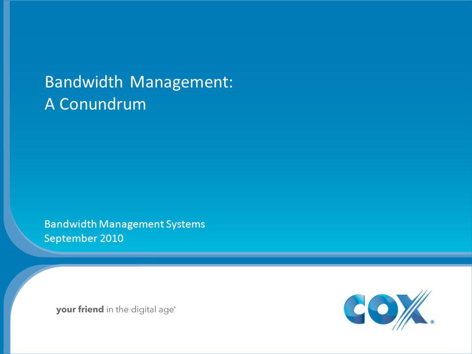 Bandwidth Management: A Conundrum Bandwidth Management Systems September 2010