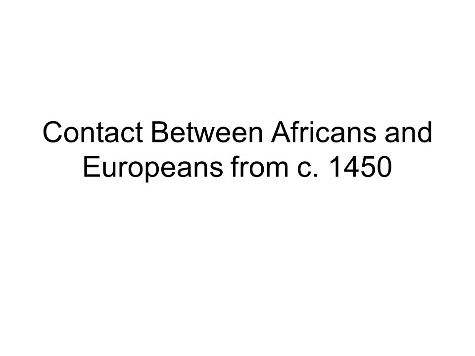 Contact Between Africans and Europeans from c. 1450