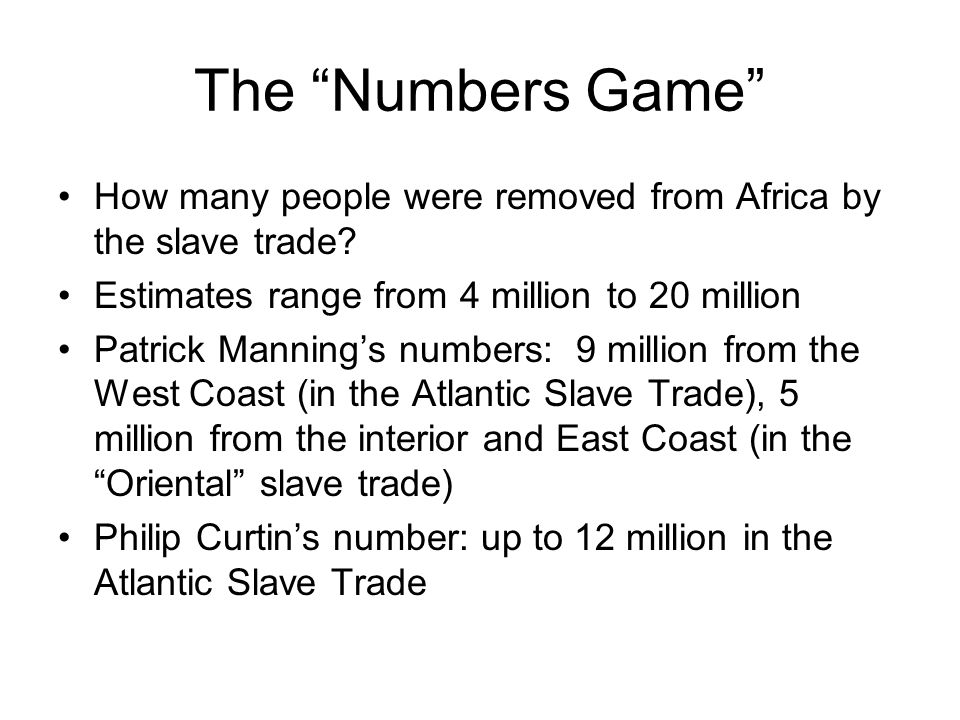 The Numbers Game How many people were removed from Africa by the slave trade.