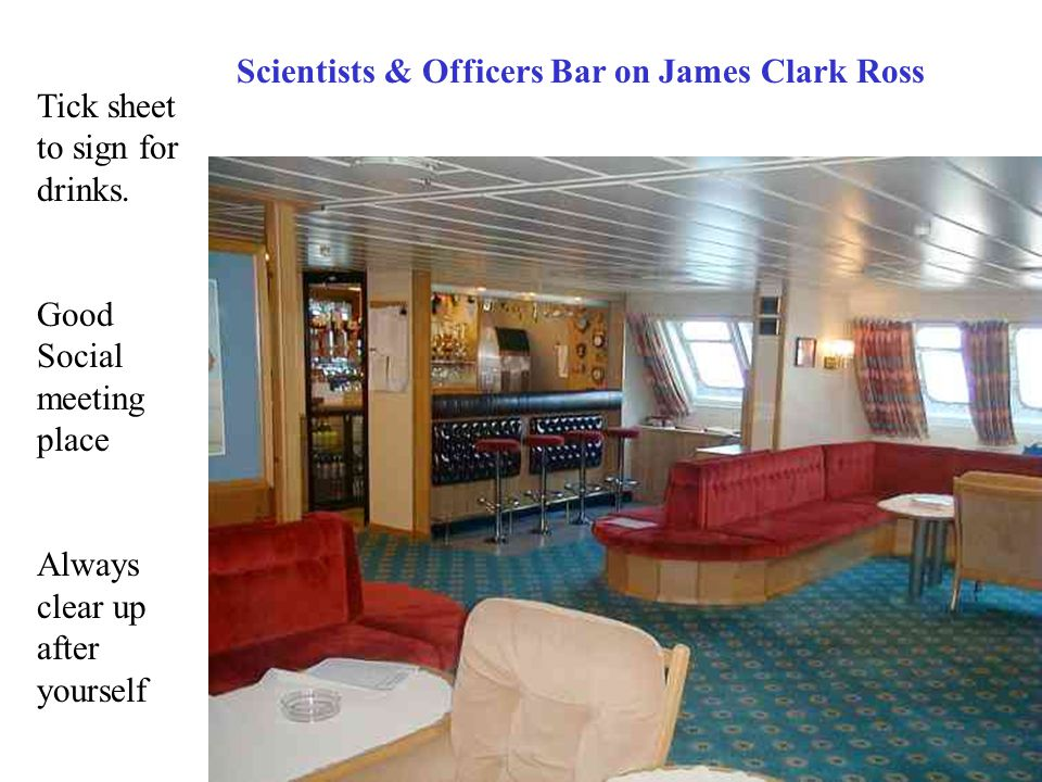 Scientists & Officers Bar on James Clark Ross Tick sheet to sign for drinks. Good Social meeting place Always clear up after yourself