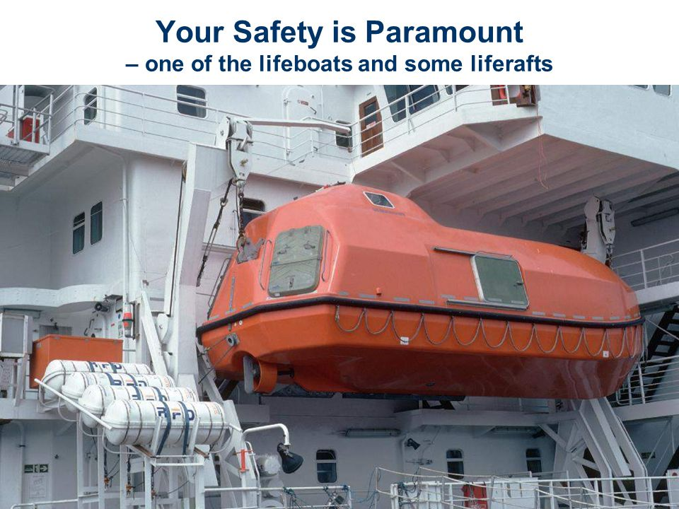 Your Safety is Paramount – one of the lifeboats and some liferafts