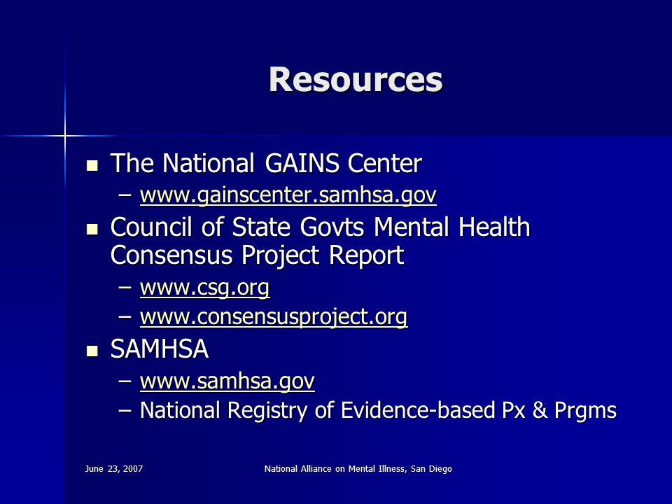 June 23, 2007National Alliance on Mental Illness, San Diego Resources The National GAINS Center The National GAINS Center –www.gainscenter.samhsa.gov