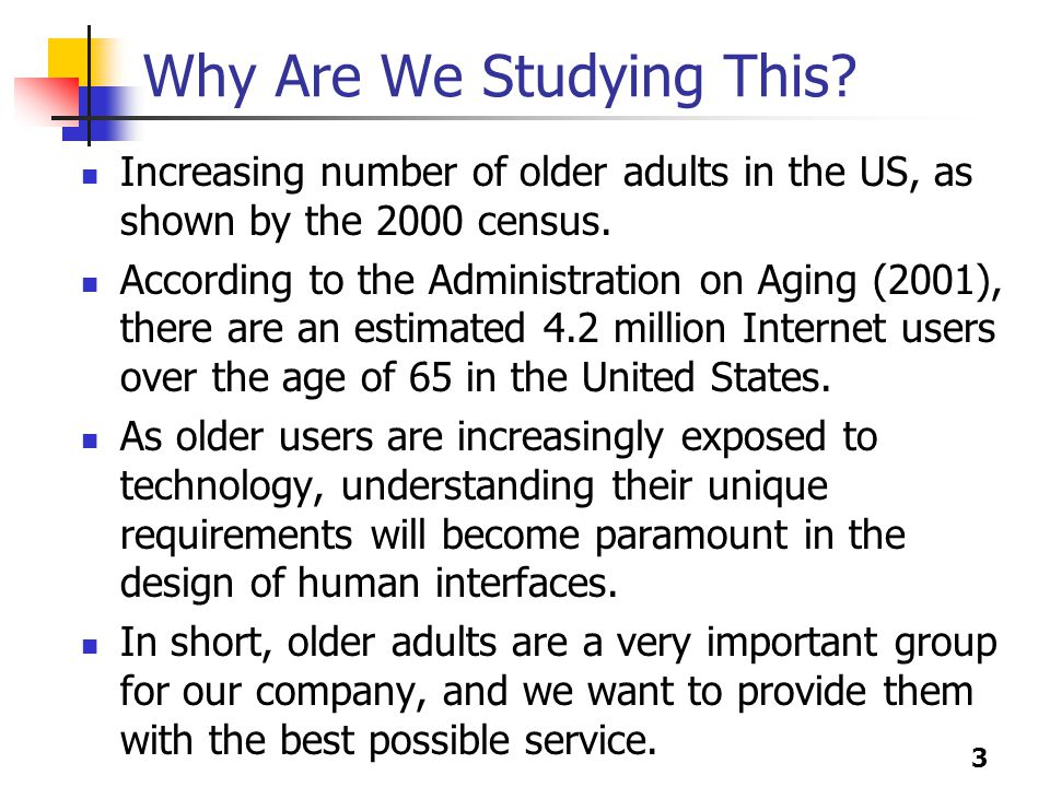4 Overview of Our Studies Study 1: Learn whether there are differences in how users of various ages interact with a web site, and whether text size has an effect on usability.