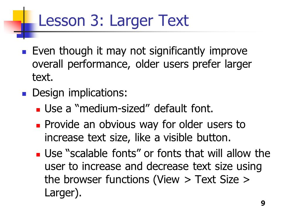 10 Lesson 4: Links Older users are more likely to click objects that look clickable , including bullets, headings, etc.