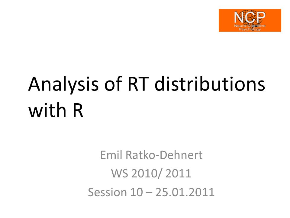Analysis of RT distributions with R Emil Ratko-Dehnert WS 2010/ 2011 Session 10 – 25.01.2011