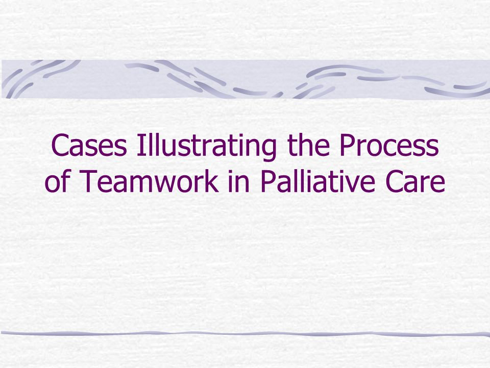 Cases Illustrating the Process of Teamwork in Palliative Care