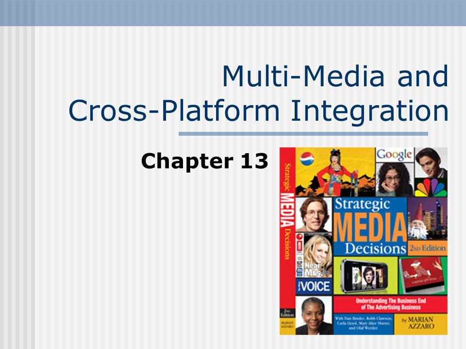 Multi-Media and Cross-Platform Integration Chapter 13