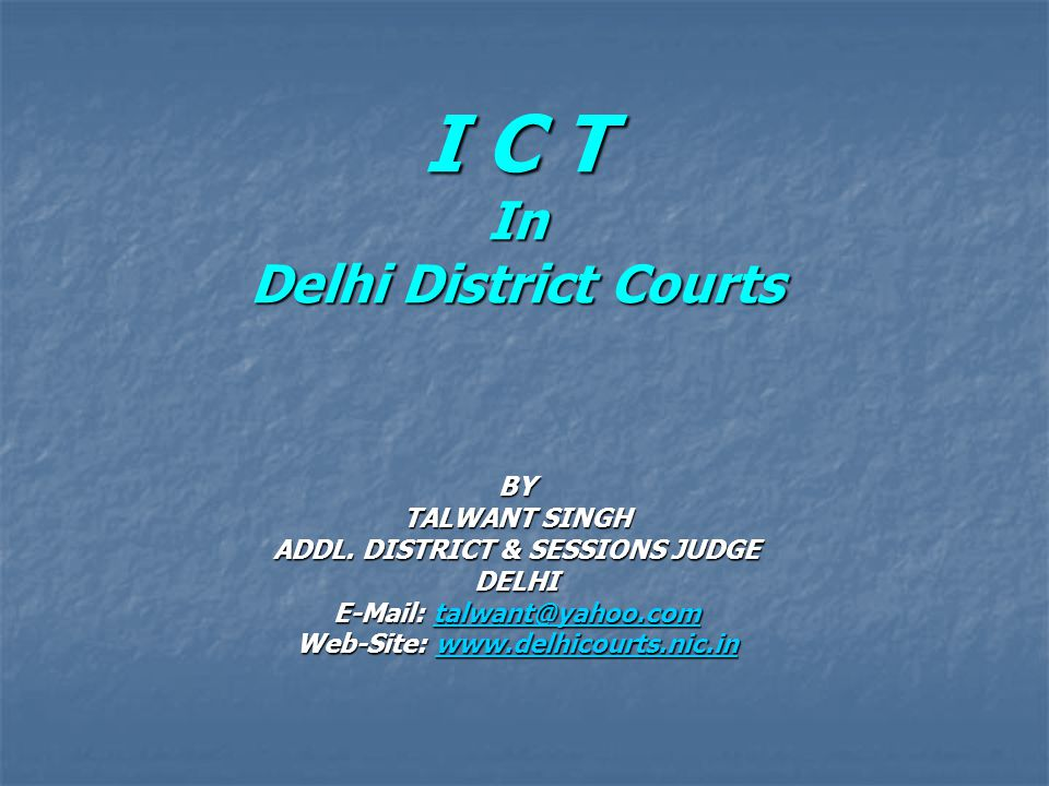 I C T In Delhi District Courts BY TALWANT SINGH ADDL.