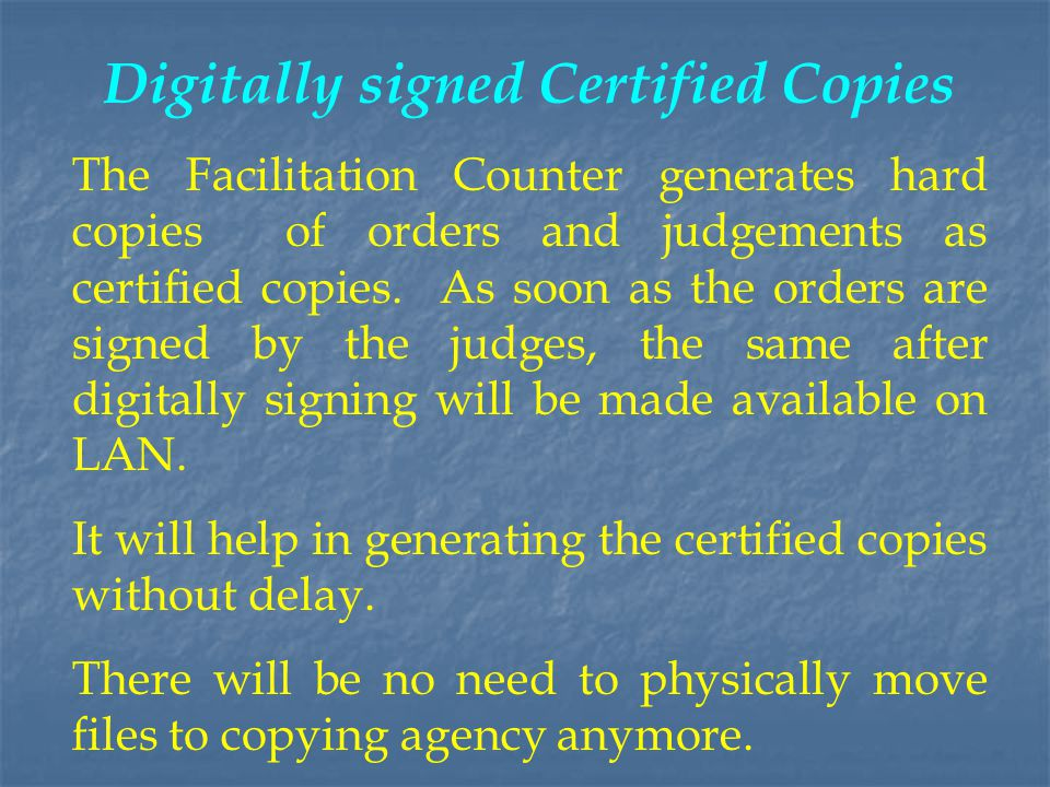 Digitally signed Certified Copies The Facilitation Counter generates hard copies of orders and judgements as certified copies.