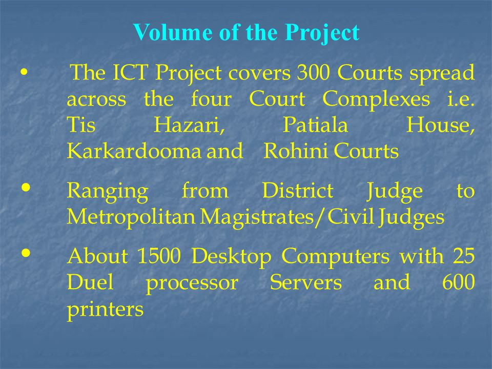 Volume of the Project The ICT Project covers 300 Courts spread across the four Court Complexes i.e.