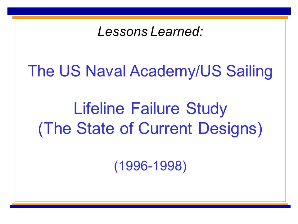 Lessons Learned: The US Naval Academy/US Sailing Lifeline Failure Study (The State of Current Designs) (1996-1998)