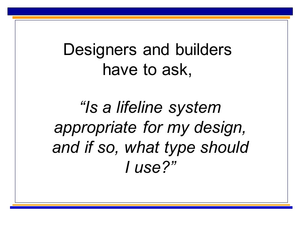 Designers and builders have to ask, Is a lifeline system appropriate for my design, and if so, what type should I use