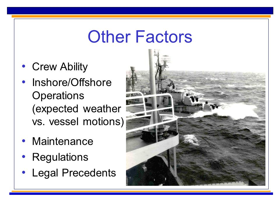 Other Factors Maintenance Regulations Legal Precedents Crew Ability Inshore/Offshore Operations (expected weather vs.