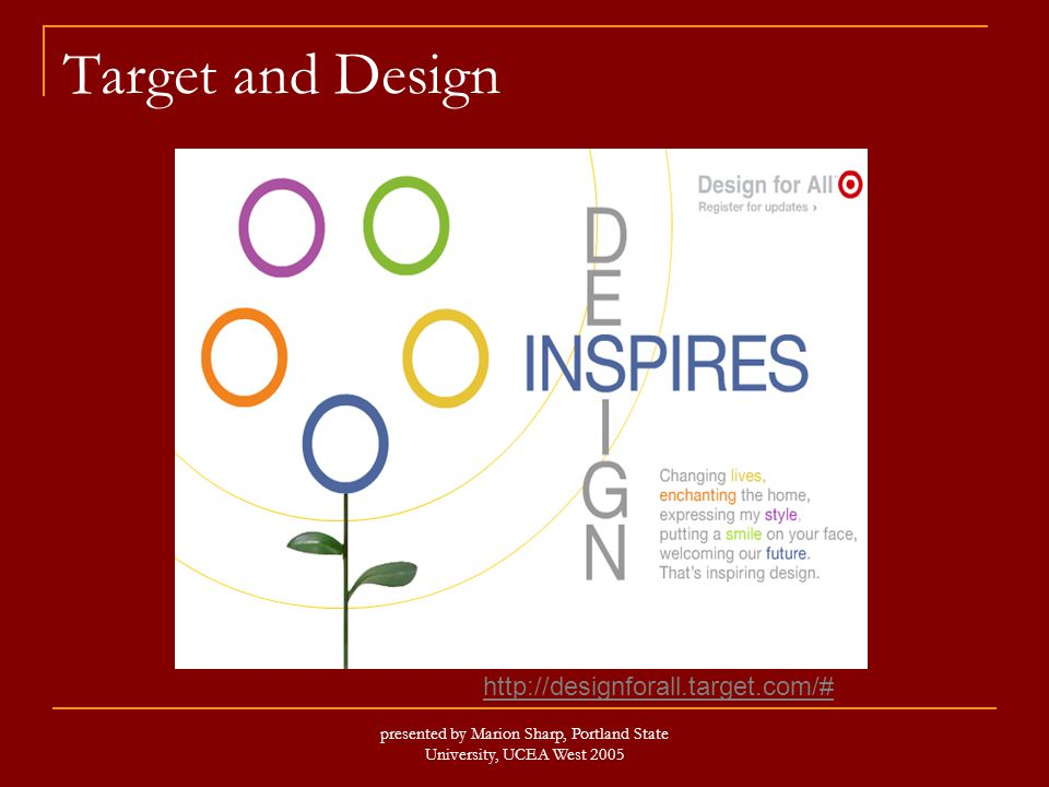 presented by Marion Sharp, Portland State University, UCEA West 2005 Target and Design http://designforall.target.com/#