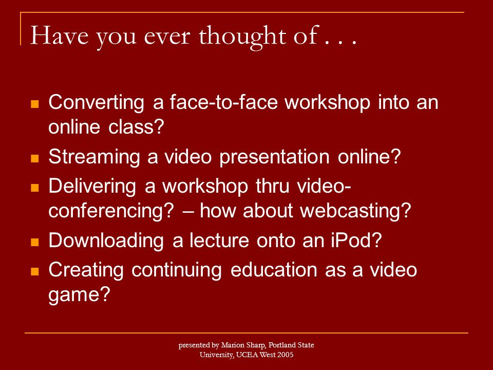 presented by Marion Sharp, Portland State University, UCEA West 2005 Have you ever thought of...