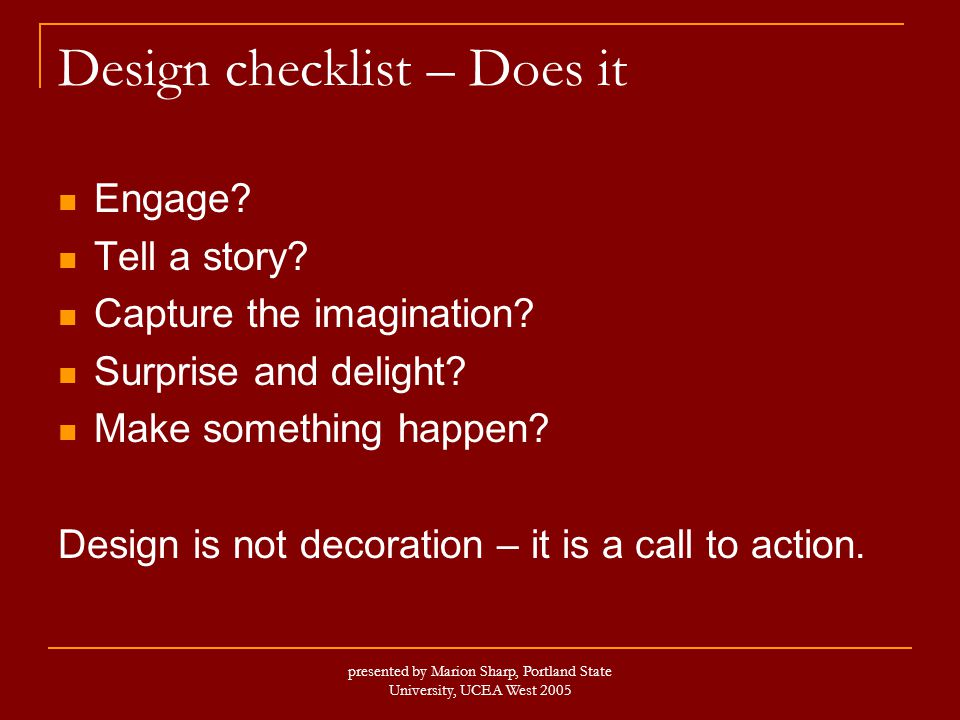presented by Marion Sharp, Portland State University, UCEA West 2005 Design checklist – Does it Engage.