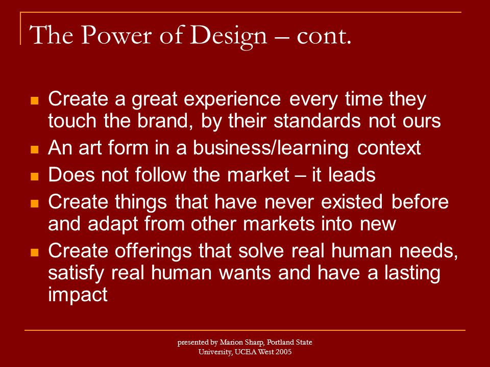 presented by Marion Sharp, Portland State University, UCEA West 2005 The Power of Design – cont.
