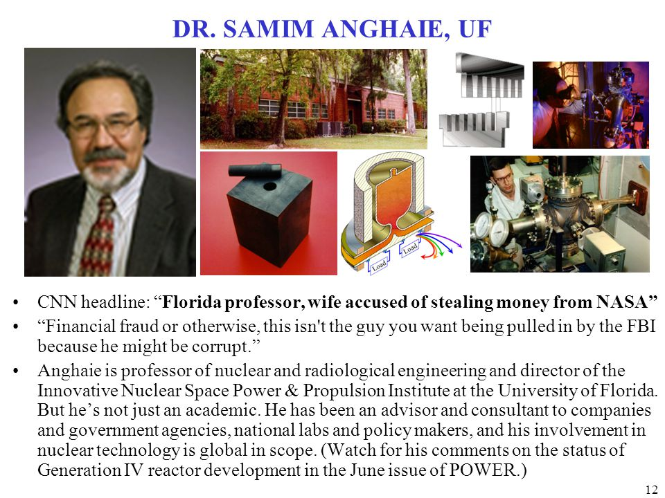 "12 DR. SAMIM ANGHAIE, UF CNN headline: ""Florida professor, wife accused of stealing money from NASA"" ""Financial fraud or otherwise, this isn't the guy"