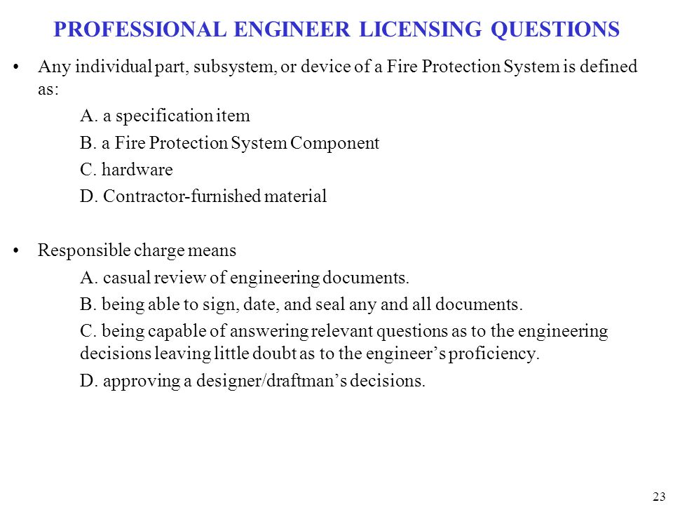 23 PROFESSIONAL ENGINEER LICENSING QUESTIONS Any individual part, subsystem, or device of a Fire Protection System is defined as: A. a specification i