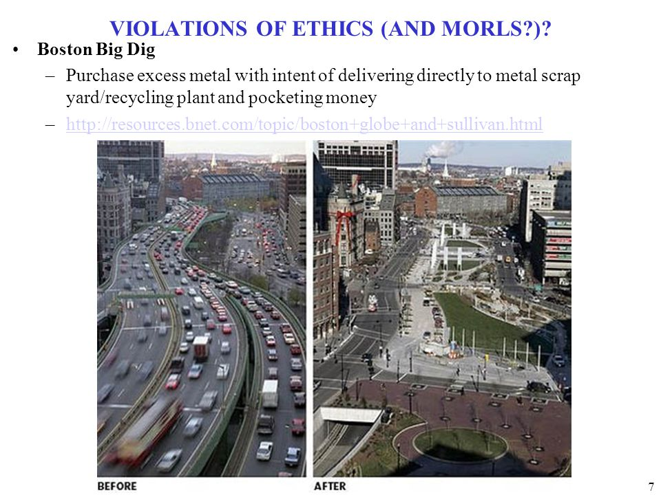 7 VIOLATIONS OF ETHICS (AND MORLS?)? Boston Big Dig –Purchase excess metal with intent of delivering directly to metal scrap yard/recycling plant and