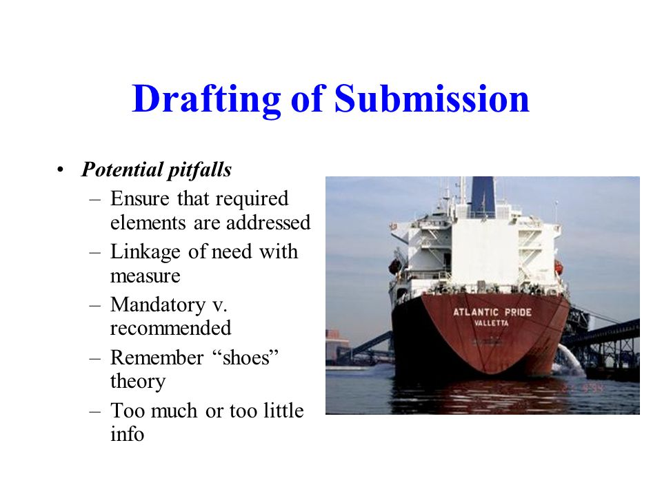 Drafting of Submission Potential pitfalls –Ensure that required elements are addressed –Linkage of need with measure –Mandatory v.