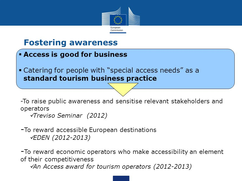 """Fostering awareness €.  Access is good for business  Catering for people with """"special access needs"""" as a standard tourism business practice -To rai"""