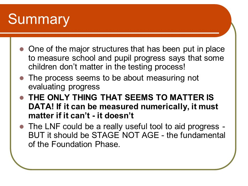 Summary One of the major structures that has been put in place to measure school and pupil progress says that some children don't matter in the testing process.